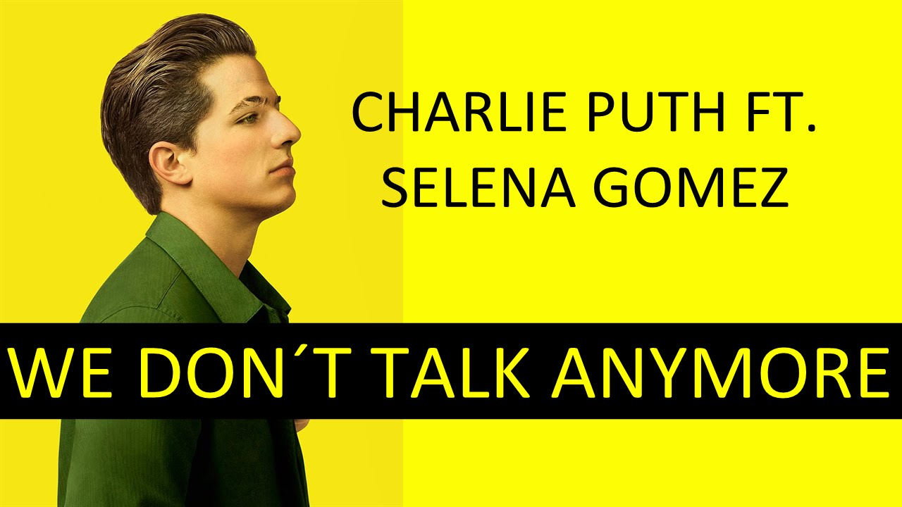 Charlie Puth feat. Selena Gomez, We Don't Talk Anymore: testo, parole e video